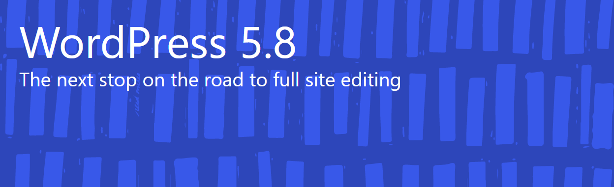 WordPress 5.8 - The next stop on the road to full site editing